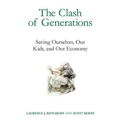 The Clash Of Generations - Saving Ourselves, Our Kids, And Our Economy