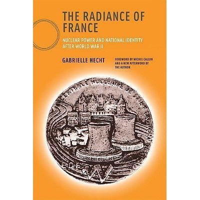The Radiance Of France - Nuclear Power And National Identity After World War II