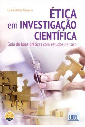 Ética Em Investigação Científica - Guia de Boas Práticas Com Estudos de Caso - Oliveira,Luis Adriano | Hoshan.org