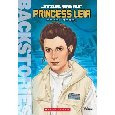 Backstories - 7 - Princess Leia: Royal Rebel (Backstories)
