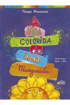A Vida Colorida da Dona Margarida - Mazucato,Thiago   Hoshan.org
