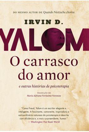 Carrasco do Amor - e Outras Histórias de Psicoterapia - Yalom,Irvin D. | Hoshan.org