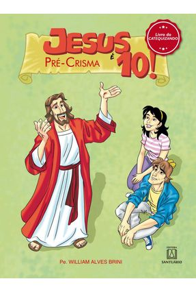 Jesus É 10 - Pré Crisma - Livro do Catequizando - Brini,William Alves | Nisrs.org