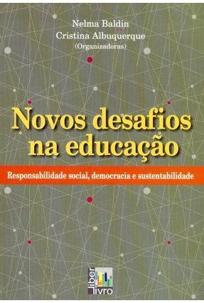Novos Desafios na Educação - Responsabilidade Social, Democracia e Sustentabilidade - Albuquerque,Cristina Baldin,Nelma   Hoshan.org