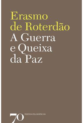 A Guerra e Queixa da Paz - Col.Textos Filosóficos - Roterdão,Erasmo de | Hoshan.org