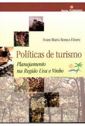 Políticas de Turismo - Planejamento na Região Uva e Vinho - Série Turismo - Favero,Ivane Maria Remus   Hoshan.org