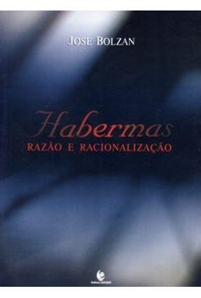 Habermas - Razão e Racionalização - Bolzan,Jose | Tagrny.org