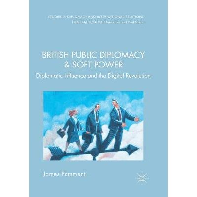 British Public Diplomacy And Soft Power - Diplomatic Influence And The Digital Revolution
