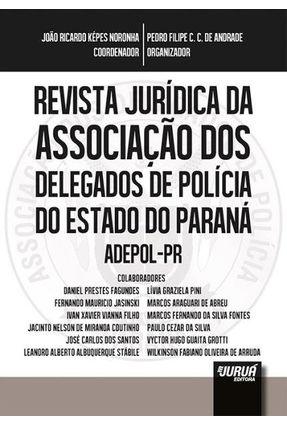 Revista Jurídica da Associação Dos Delegados De Polícia do Estado do Paraná - Adepol-Pr - Noronha,João Ricardo Képes Andrade,Pedro Filipe C. C. De | Hoshan.org