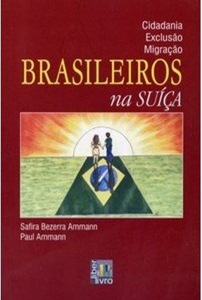 Cidadania Exclusão Migração - Brasileiros na Suíça - Ammann,Paul Ammann,Safira Bezerra   Tagrny.org