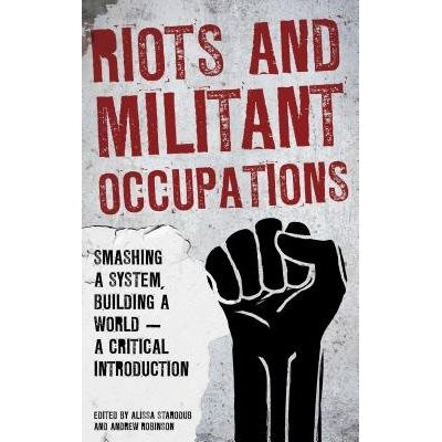 Riots And Militant Occupations - Smashing A System, Building A World - A Critical Introduction