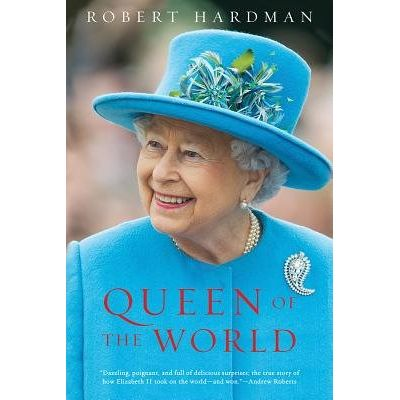 Queen Of The World - Elizabeth II: Sovereign And Stateswoman
