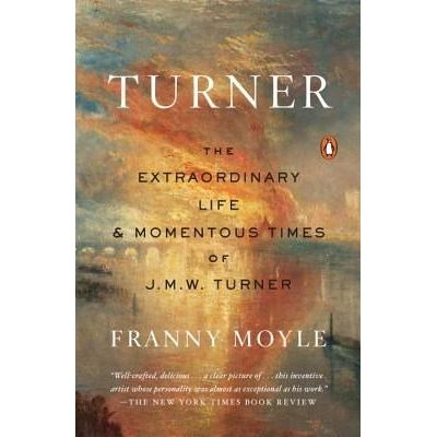 Turner - The Extraordinary Life And Momentous Times Of J. M. W. Turner