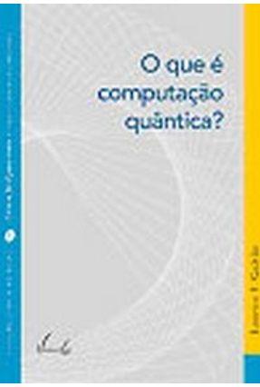 O que É Computação Quântica ? - Col. Ciência no Bolso