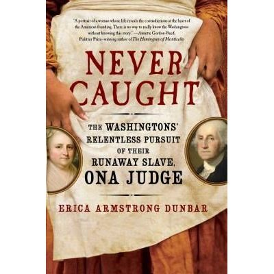 Never Caught - The Washingtons' Relentless Pursuit Of Their Runaway Slave, Ona Judge
