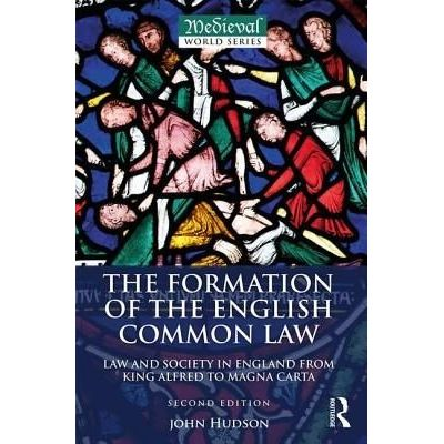 The Formation Of The English Common Law - Law And Society In England From King Alfred To Magna Carta