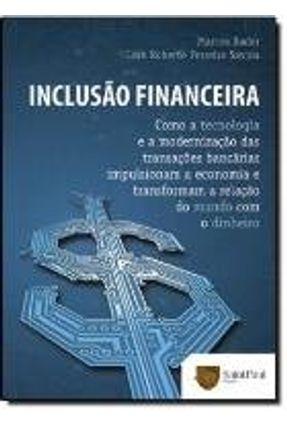 Inclusao Financeira - Como A Tecnologia E A Modernizacao Das Transacoes Bancarias Impulsionam A Ec