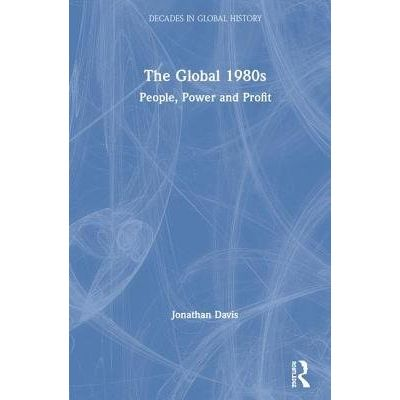 The Global 1980s - People, Power And Profit