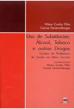 Uso de Substâncias - Álcool, Tabaco e Outras Drogas - Gestão de Problemas de Saúde Em Meio Escolar - Cunha Filho,Hilson Borges,Carina Ferreira   Hoshan.org