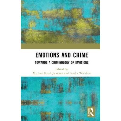 Emotions And Crime - Towards A Criminology Of Emotions