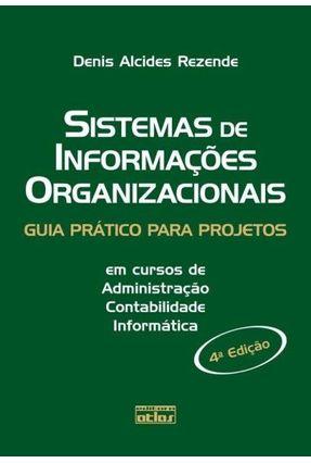 Sistemas de Informações Organizacionais - Guia Prático Para Projetos - 4ª Ed. 2010 - Rezende,Denis Alcides | Tagrny.org
