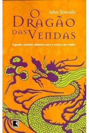 O Dragão das Vendas - Segredos Orientais Milenares para o Sucesso em Vendas - Scevola,John   Nisrs.org