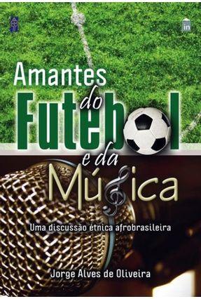 Amantes do Futebol e da Música - Oliveira,Jorge Alves de pdf epub