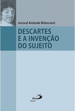 Descartes e A Invenção do Sujeito - Bitencourt ,Joceval Andrade | Nisrs.org