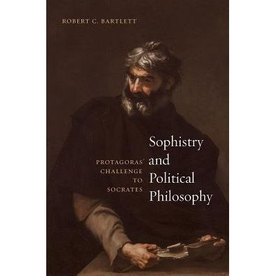 Sophistry And Political Philosophy - Protagoras' Challenge To Socrates