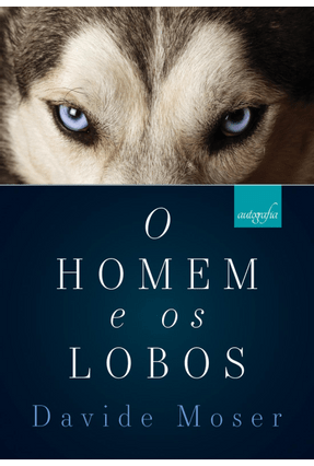 O Homem e Os Lobos - Moser,Davide | Tagrny.org