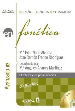 Fonética Nivel Avanzado B2 - Anaya Español Lengua Extranjera - Franco Rodríguez,José Ramón Álvarez,Maria Pilar Nuño | Tagrny.org