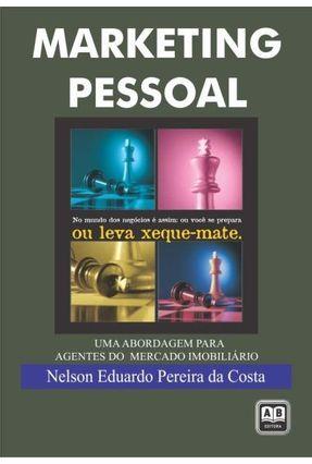 Marketing Pessoal - Uma Abordagem para Agentes do Mercado Imobiliário - Costa,Nelson Eduardo Pereira da   Hoshan.org