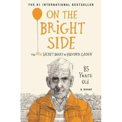 On The Bright Side - The New Secret Diary Of Hendrik Groen, 85 Years Old