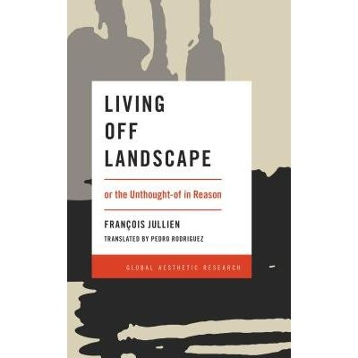 Living Off Landscape - Or The Unthought-Of In Reason