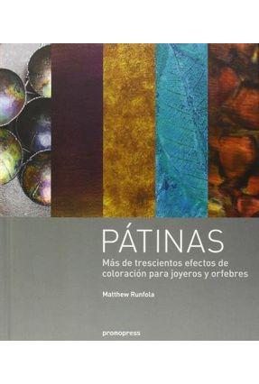 Pátinas: Más De Trescientos Efectos De Coloración Para Joyeros Y Orfebres - Runfola,Matthew | Hoshan.org