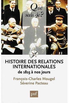 Histoire Des Relations Internationales De 1815 A Nos Jours - Mougel Francois-char Pacteau ,Séverine | Nisrs.org