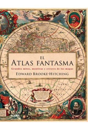 El Atlas Fantasma - Brooke-Hitching,Edward   Nisrs.org