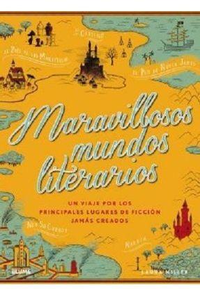Maravillosos Mundos Literarios: Un Viaje Por Los Principales Lugares De Ficción Jamás Creados - Miller,Laura   Hoshan.org