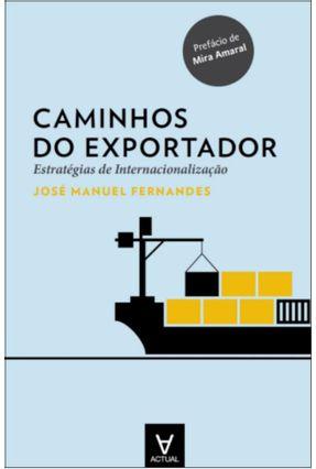 Caminhos do Exportador. Estratégias De Internacionalização - José Manuel Fernandes | Hoshan.org