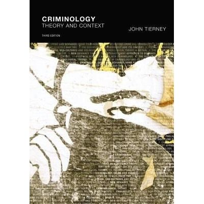 Criminology - Theory And Context. John Tierney