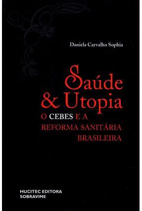 Saúde e Utopia - o Cebes e A Reforma Sanitária Brasileira (1976 - 1986) - Sophia,Daniela Carvalho pdf epub