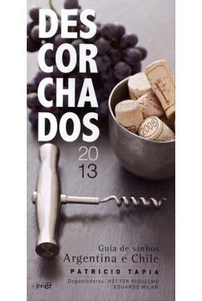 Descorchados 2013 - Guia de Vinhos Argentina e Chile - Tapia,Patricio pdf epub