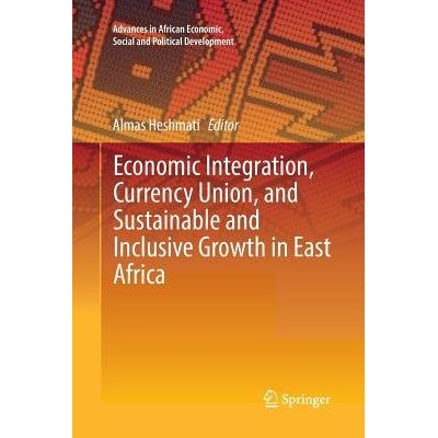 Economic Integration, Currency Union, And Sustainable And Inclusive Growth In East Africa