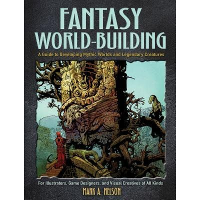Creative World Building And Creature Design - A Guide For Illustrators, Game Designers, And Visual Creatives Of All Type