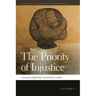 Priority Of Injustice - Locating Democracy In Critical Theory