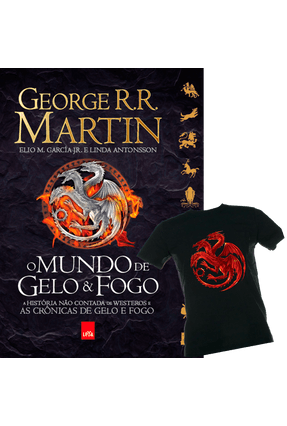 O Mundo de Gelo & Fogo - A História Não Contada de Westeros e As Crônicas de Gelo e Fogo + Camiseta