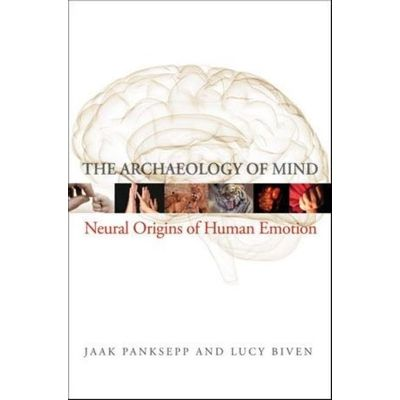 The Archaeology Of Mind - Neuroevolutionary Origins Of Human Emotions