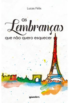 As Lembranças Que Não Quero Esquecer - Félix,Lucas pdf epub