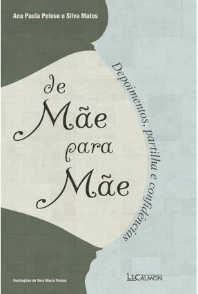 De Mãe Para Mãe - Depoimentos, Partilha e Confidências - Matos,Ana Paula Peloso e Silva | Tagrny.org