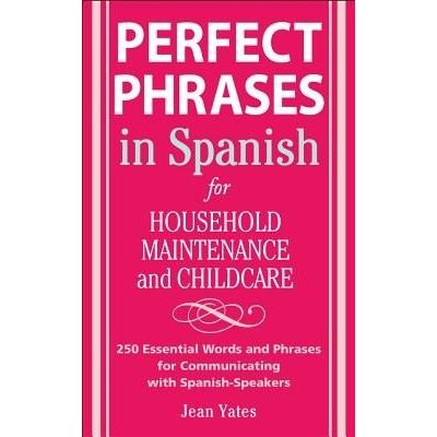 Perfect Phrases In Spanish For Household Maintenance And Childcare - 500 + Essential Words And Phrases For Communicating